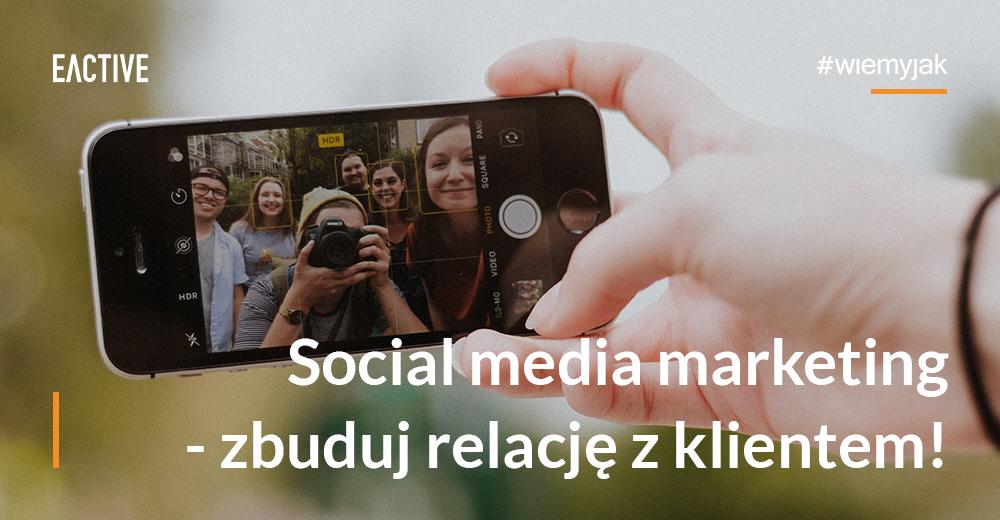 Social media marketing - zbuduj relację z klientem!