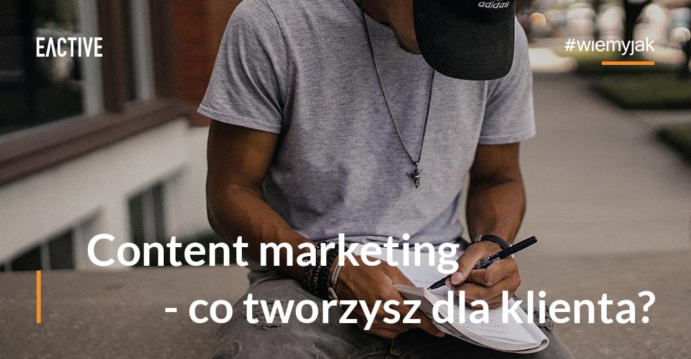 Content marketing - co tworzysz dla klienta?