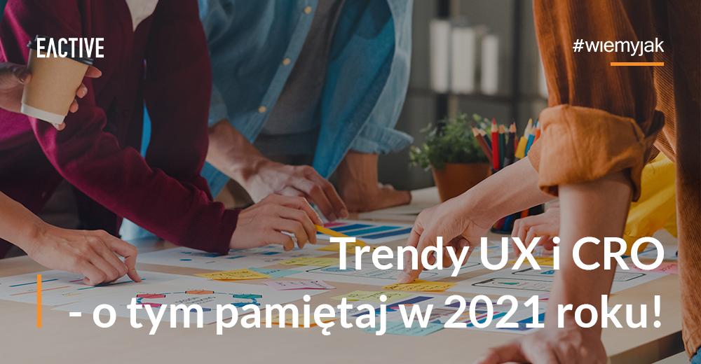 Trendy UX i CRO na 2021 rok