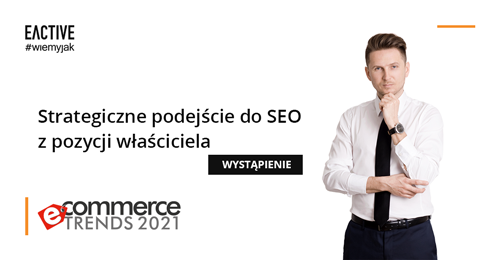 Prelekcja EACTIVE na Ecommerce Trends 2021- Michał Kliszczak