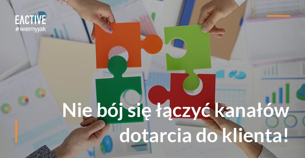 W digital marketingu warto łączyć kanały dotarcia do klienta